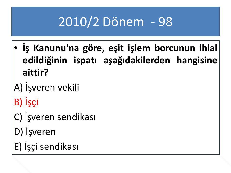 2010/2 Dönem - 98 İş Kanunu na göre, eşit işlem borcunun ihlal edildiğinin ispatı aşağıdakilerden hangisine aittir