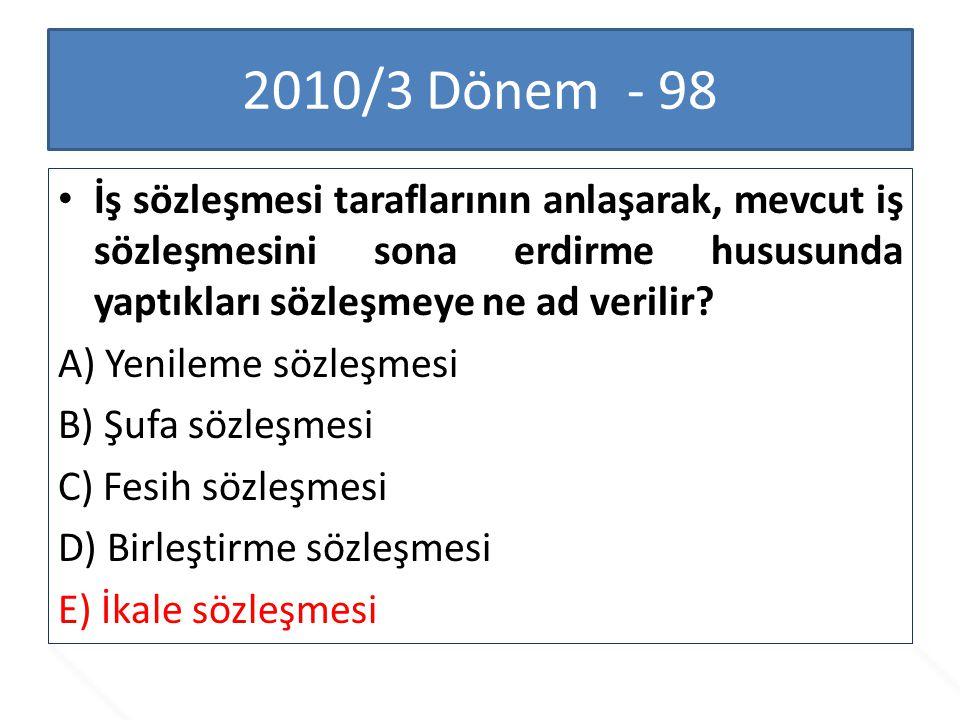2010/3 Dönem - 98 İş sözleşmesi taraflarının anlaşarak, mevcut iş sözleşmesini sona erdirme hususunda yaptıkları sözleşmeye ne ad verilir
