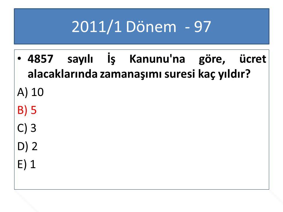 2011/1 Dönem - 97 4857 sayılı İş Kanunu na göre, ücret alacaklarında zamanaşımı suresi kaç yıldır