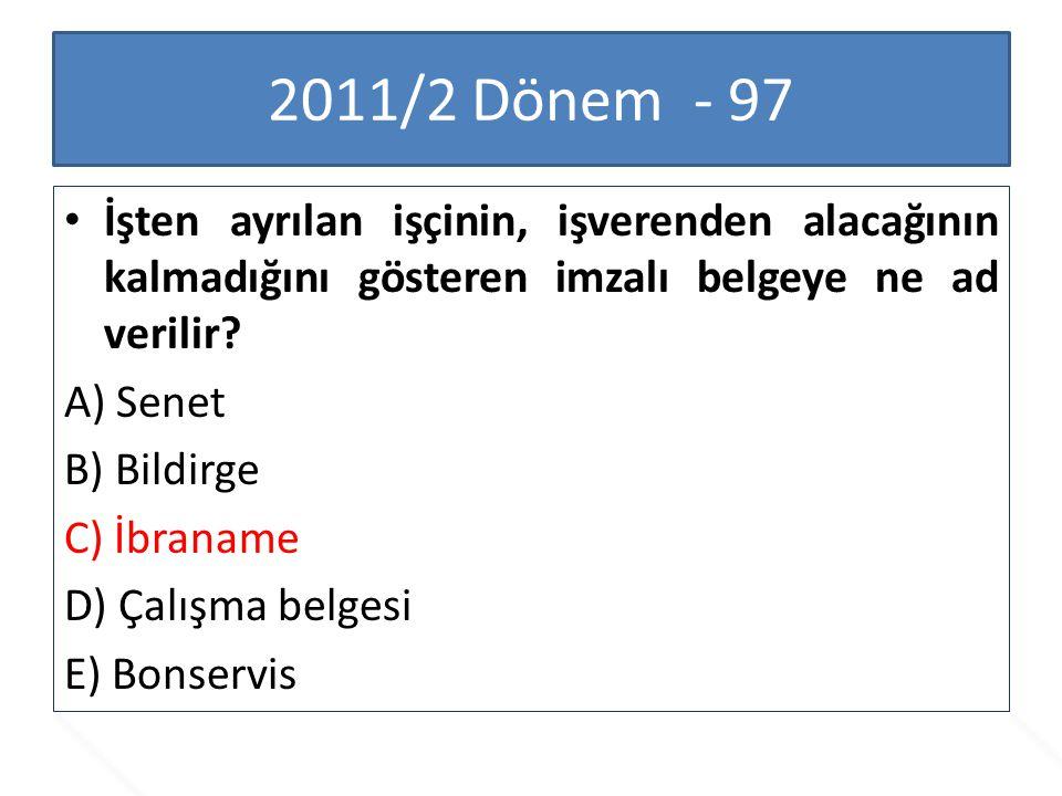 2011/2 Dönem - 97 İşten ayrılan işçinin, işverenden alacağının kalmadığını gösteren imzalı belgeye ne ad verilir
