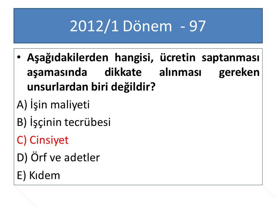 2012/1 Dönem - 97 Aşağıdakilerden hangisi, ücretin saptanması aşamasında dikkate alınması gereken unsurlardan biri değildir