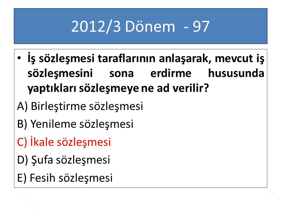 2012/3 Dönem - 97 İş sözleşmesi taraflarının anlaşarak, mevcut iş sözleşmesini sona erdirme hususunda yaptıkları sözleşmeye ne ad verilir