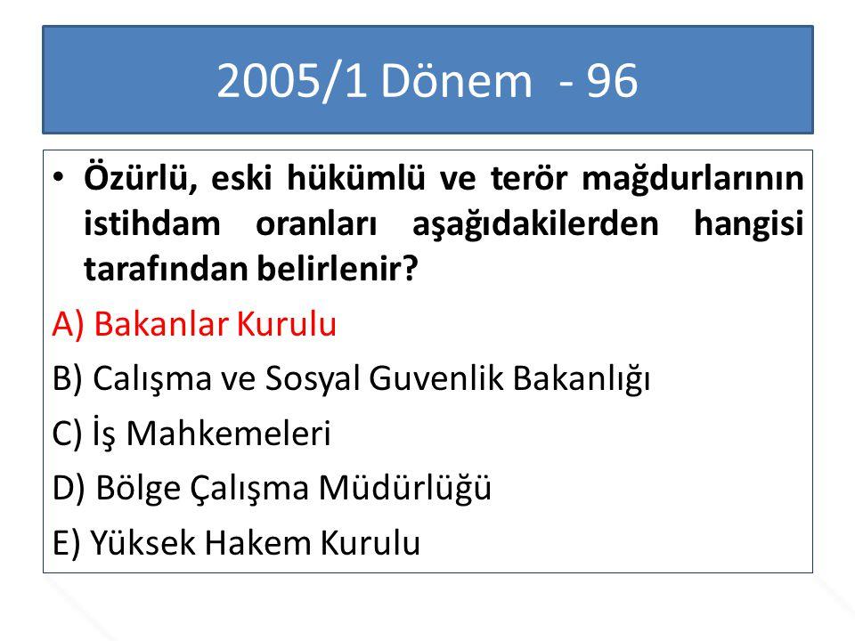 2005/1 Dönem - 96 Özürlü, eski hükümlü ve terör mağdurlarının istihdam oranları aşağıdakilerden hangisi tarafından belirlenir