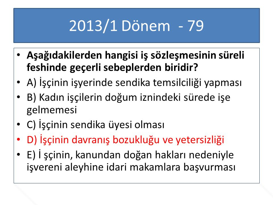 2013/1 Dönem - 79 Aşağıdakilerden hangisi iş sözleşmesinin süreli feshinde geçerli sebeplerden biridir