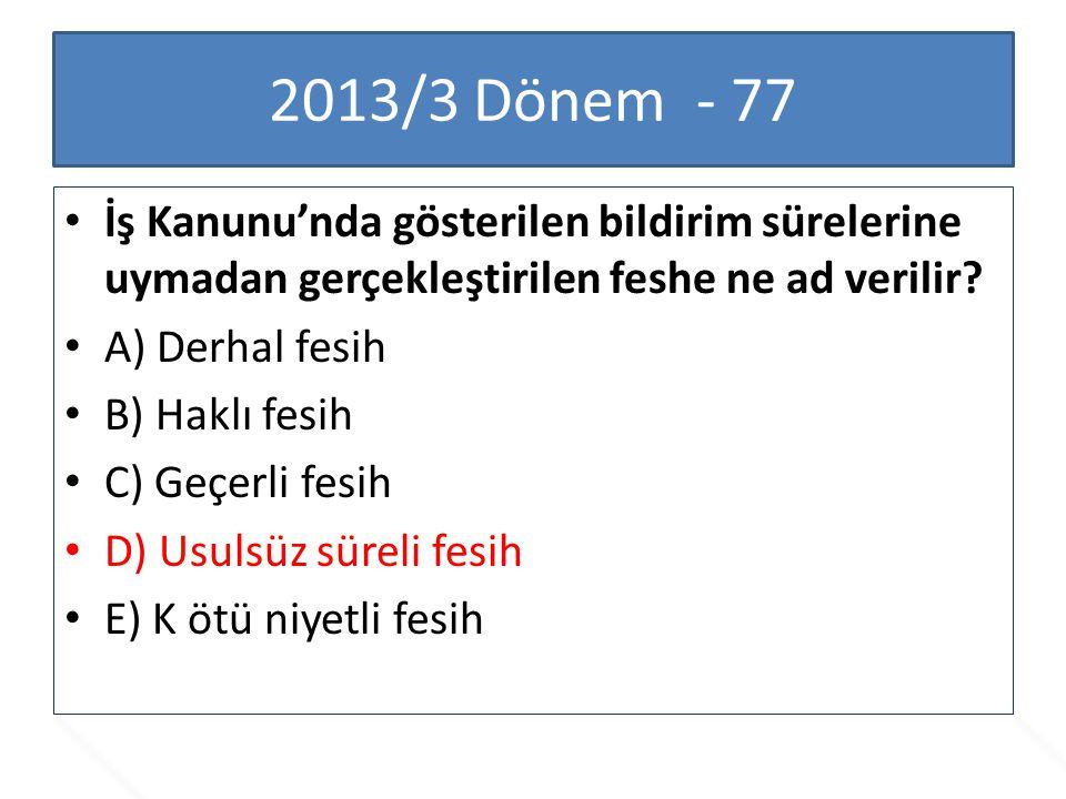 2013/3 Dönem - 77 İş Kanunu'nda gösterilen bildirim sürelerine uymadan gerçekleştirilen feshe ne ad verilir