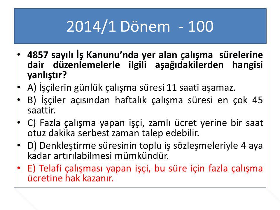 2014/1 Dönem - 100 4857 sayılı İş Kanunu'nda yer alan çalışma sürelerine dair düzenlemelerle ilgili aşağıdakilerden hangisi yanlıştır