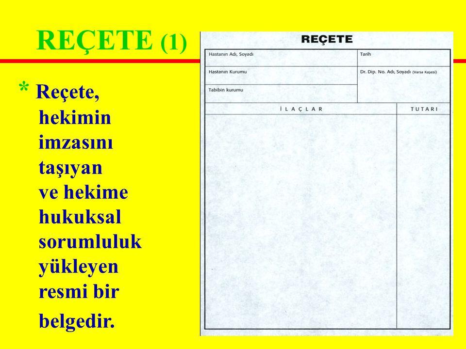 REÇETE (1) * Reçete, hekimin imzasını taşıyan ve hekime hukuksal