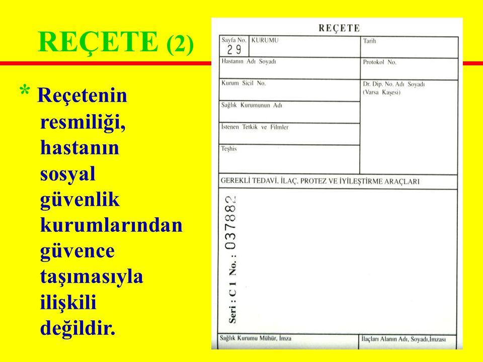 REÇETE (2) * Reçetenin resmiliği, hastanın sosyal güvenlik