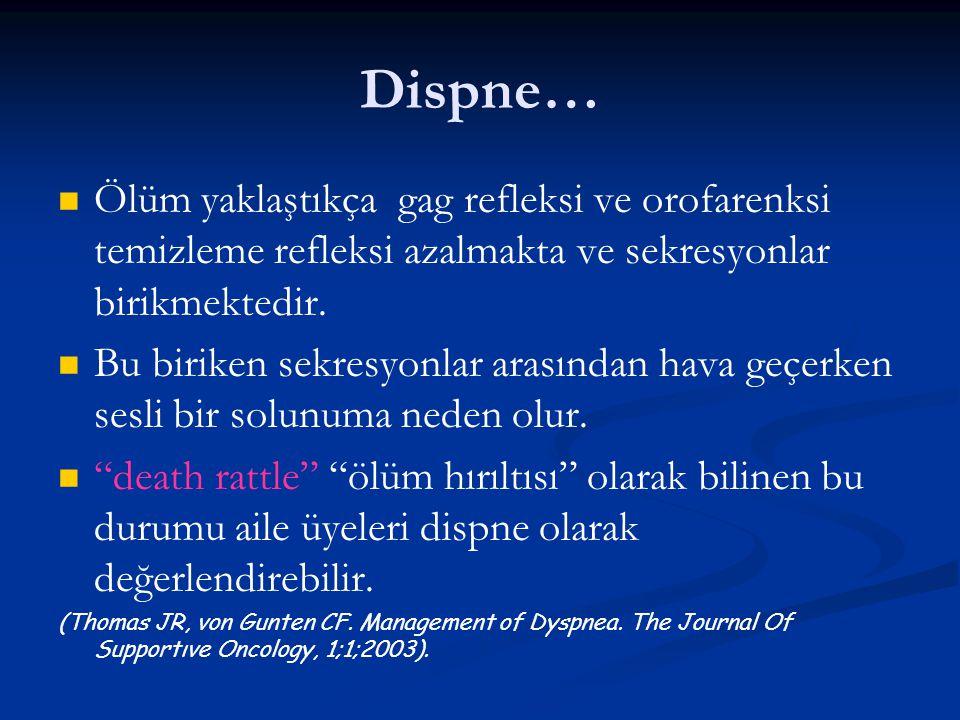 Dispne… Ölüm yaklaştıkça gag refleksi ve orofarenksi temizleme refleksi azalmakta ve sekresyonlar birikmektedir.
