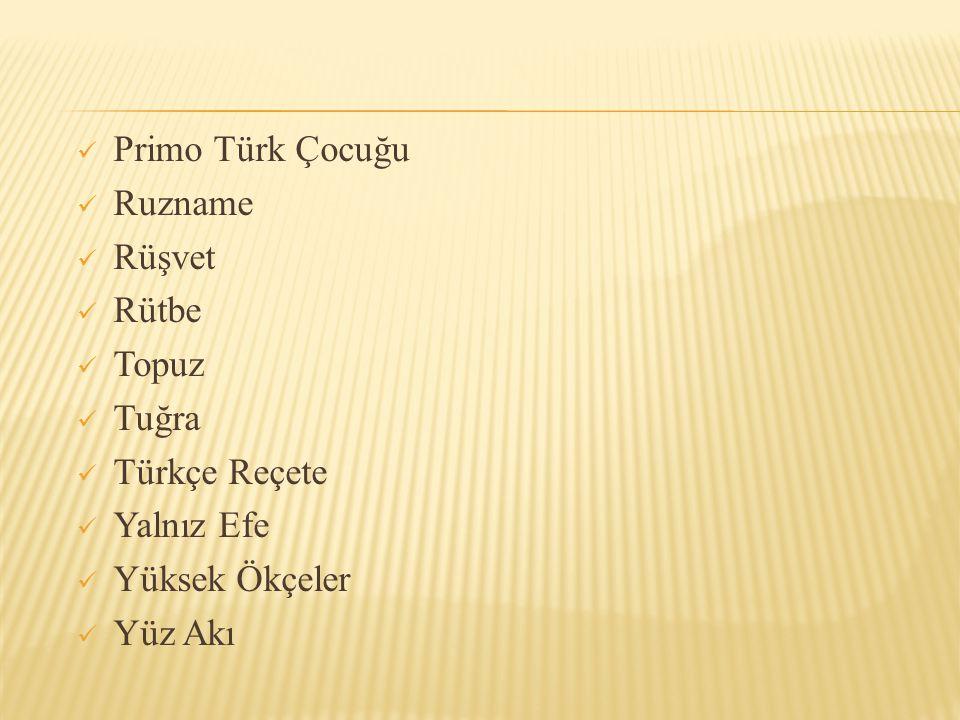 Primo Türk Çocuğu Ruzname Rüşvet Rütbe Topuz Tuğra Türkçe Reçete Yalnız Efe Yüksek Ökçeler Yüz Akı