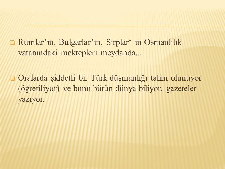 Rumlar'ın, Bulgarlar'ın, Sırplar' ın Osmanlılık vatanındaki mektepleri meydanda...