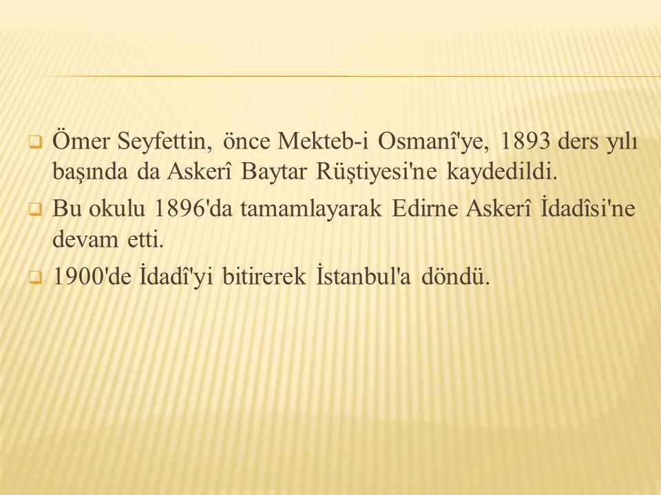 Ömer Seyfettin, önce Mekteb-i Osmanî ye, 1893 ders yılı başında da Askerî Baytar Rüştiyesi ne kaydedildi.