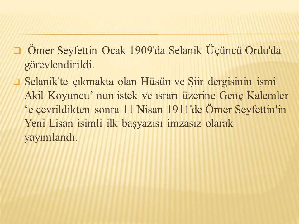 Ömer Seyfettin Ocak 1909 da Selanik Üçüncü Ordu da görevlendirildi.