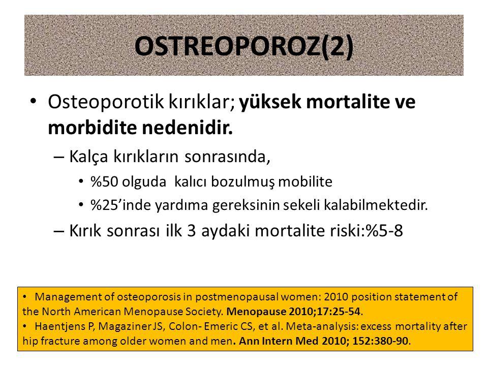 OSTREOPOROZ(2) Osteoporotik kırıklar; yüksek mortalite ve morbidite nedenidir. Kalça kırıkların sonrasında,