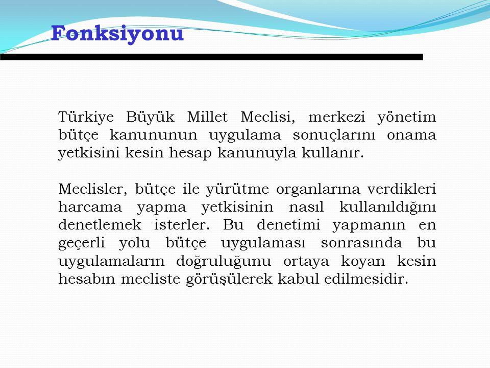 Fonksiyonu Türkiye Büyük Millet Meclisi, merkezi yönetim bütçe kanununun uygulama sonuçlarını onama yetkisini kesin hesap kanunuyla kullanır.