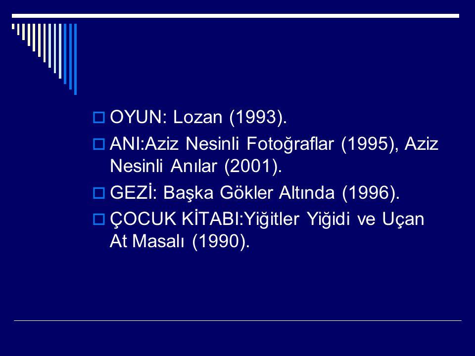 OYUN: Lozan (1993). ANI:Aziz Nesinli Fotoğraflar (1995), Aziz Nesinli Anılar (2001). GEZİ: Başka Gökler Altında (1996).