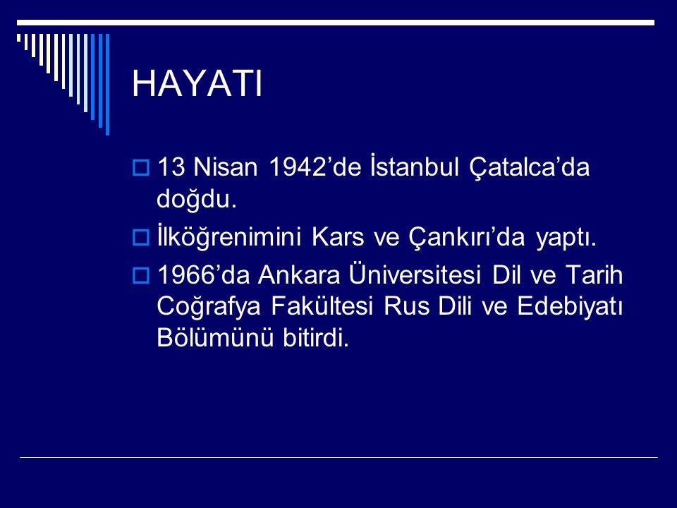 HAYATI 13 Nisan 1942'de İstanbul Çatalca'da doğdu.
