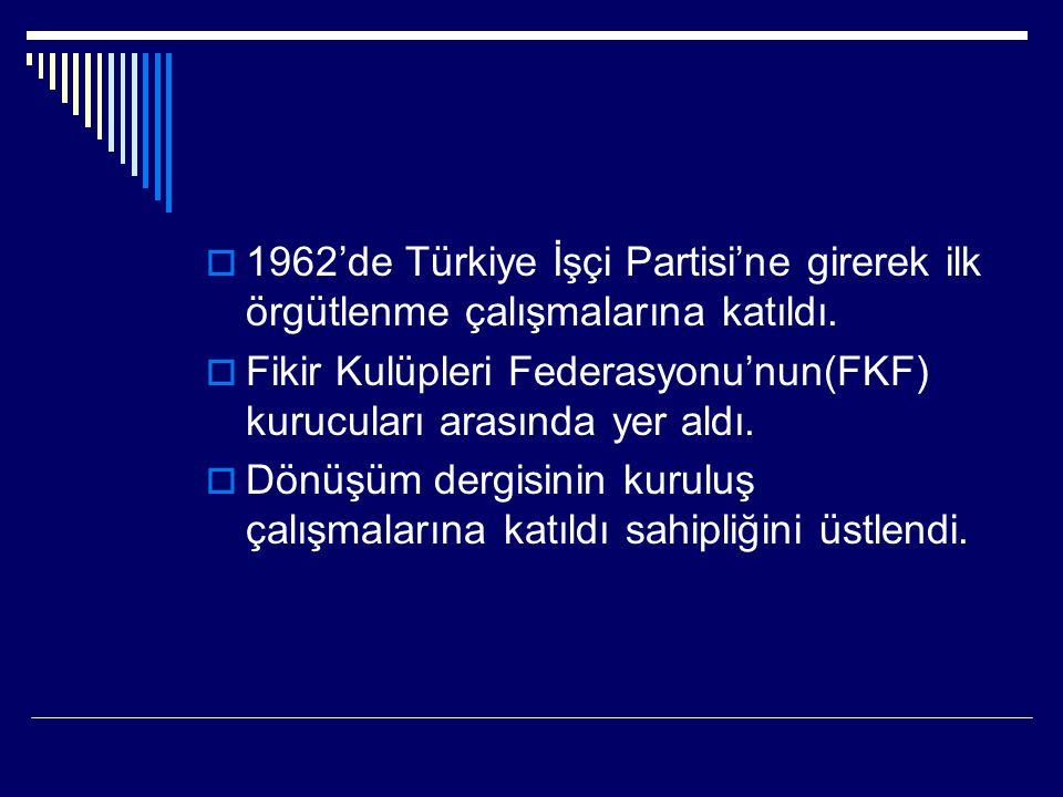 1962'de Türkiye İşçi Partisi'ne girerek ilk örgütlenme çalışmalarına katıldı.
