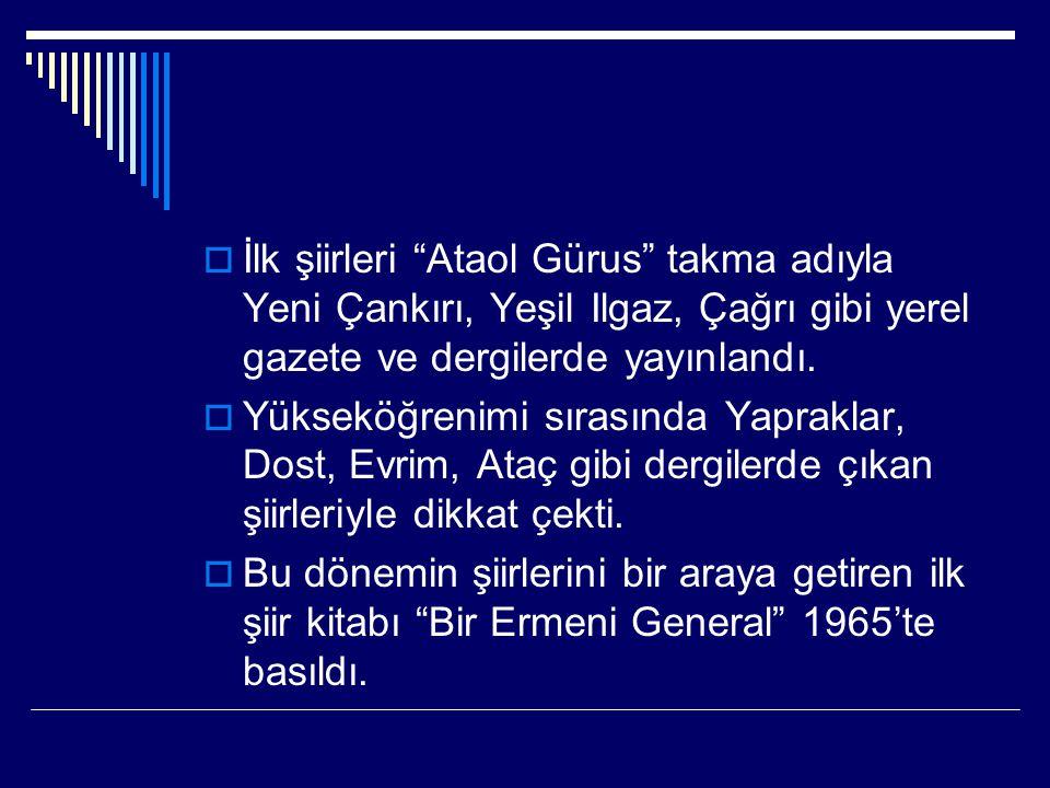 İlk şiirleri Ataol Gürus takma adıyla Yeni Çankırı, Yeşil Ilgaz, Çağrı gibi yerel gazete ve dergilerde yayınlandı.
