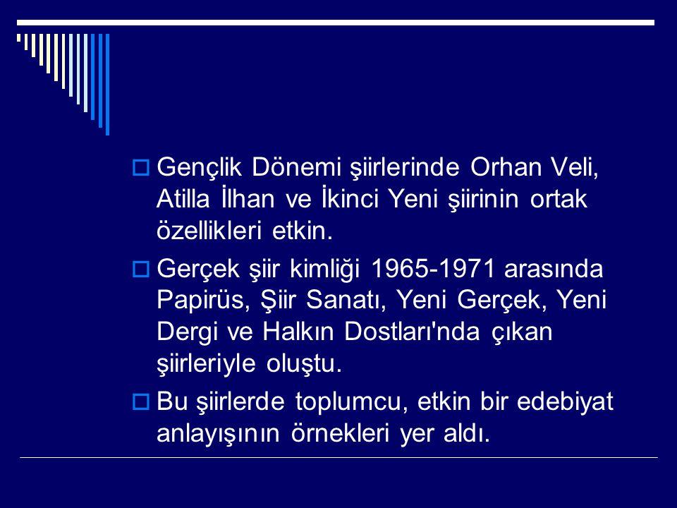 Gençlik Dönemi şiirlerinde Orhan Veli, Atilla İlhan ve İkinci Yeni şiirinin ortak özellikleri etkin.