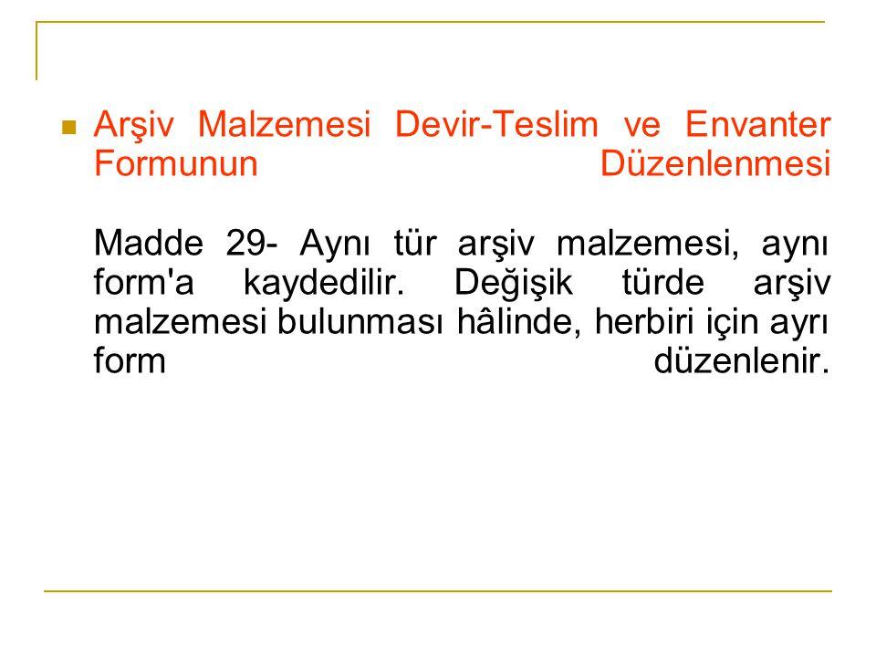 Arşiv Malzemesi Devir-Teslim ve Envanter Formunun Düzenlenmesi Madde 29- Aynı tür arşiv malzemesi, aynı form a kaydedilir.