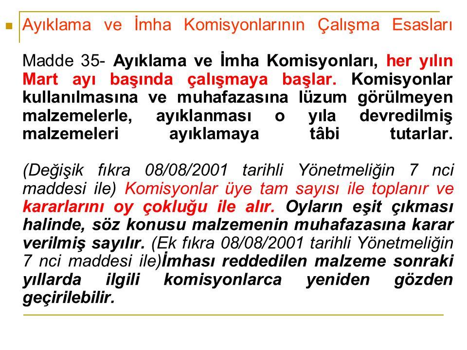 Ayıklama ve İmha Komisyonlarının Çalışma Esasları Madde 35- Ayıklama ve İmha Komisyonları, her yılın Mart ayı başında çalışmaya başlar.