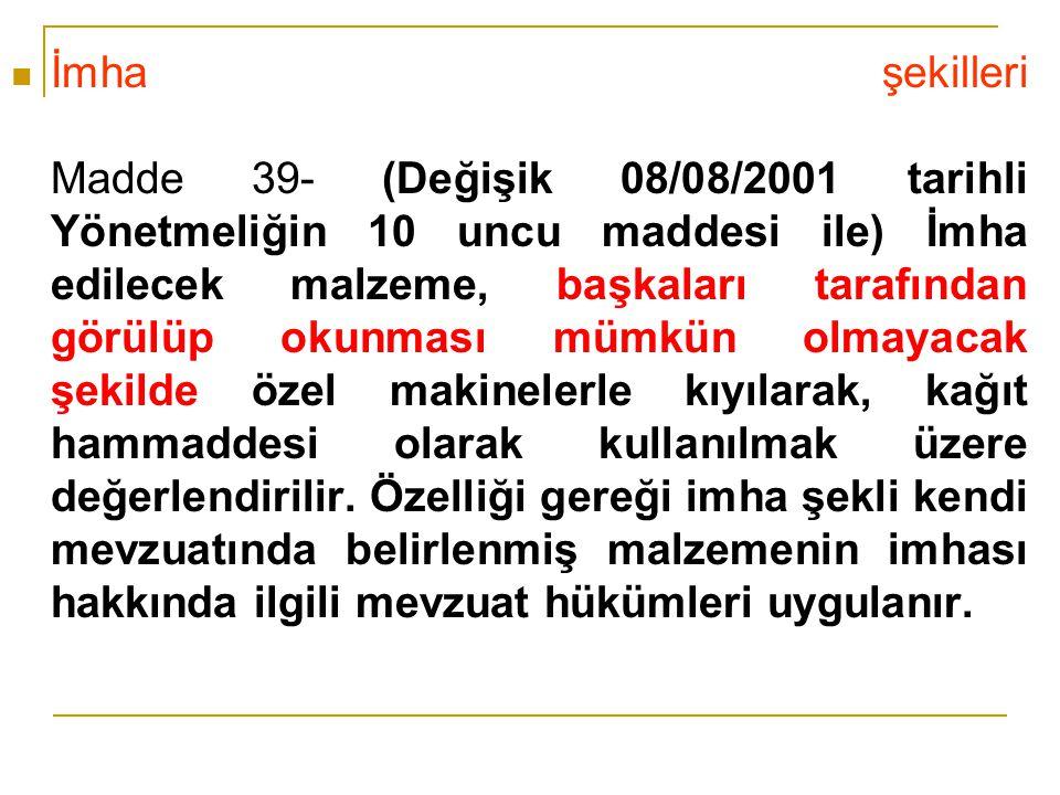 İmha şekilleri Madde 39- (Değişik 08/08/2001 tarihli Yönetmeliğin 10 uncu maddesi ile) İmha edilecek malzeme, başkaları tarafından görülüp okunması mümkün olmayacak şekilde özel makinelerle kıyılarak, kağıt hammaddesi olarak kullanılmak üzere değerlendirilir.