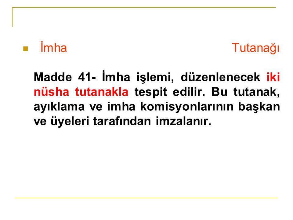 İmha Tutanağı Madde 41- İmha işlemi, düzenlenecek iki nüsha tutanakla tespit edilir.