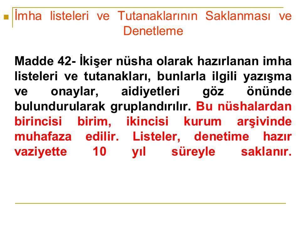 İmha listeleri ve Tutanaklarının Saklanması ve Denetleme Madde 42- İkişer nüsha olarak hazırlanan imha listeleri ve tutanakları, bunlarla ilgili yazışma ve onaylar, aidiyetleri göz önünde bulundurularak gruplandırılır.