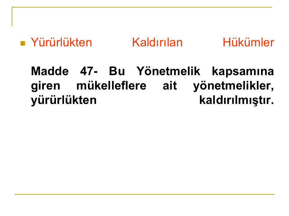 Yürürlükten Kaldırılan Hükümler Madde 47- Bu Yönetmelik kapsamına giren mükelleflere ait yönetmelikler, yürürlükten kaldırılmıştır.