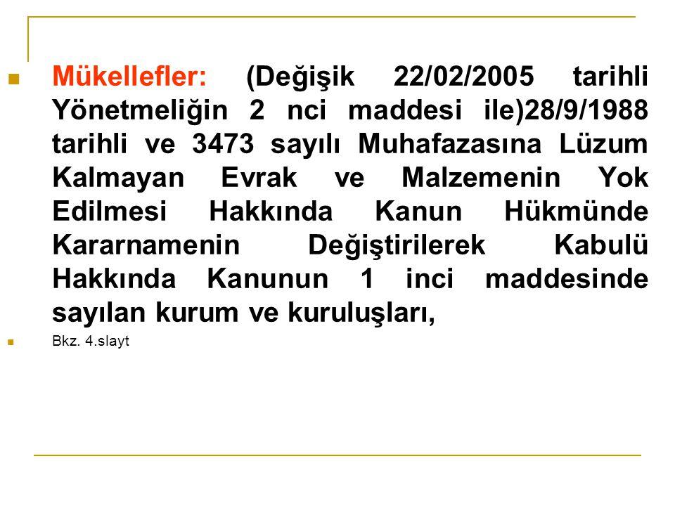 Mükellefler: (Değişik 22/02/2005 tarihli Yönetmeliğin 2 nci maddesi ile)28/9/1988 tarihli ve 3473 sayılı Muhafazasına Lüzum Kalmayan Evrak ve Malzemenin Yok Edilmesi Hakkında Kanun Hükmünde Kararnamenin Değiştirilerek Kabulü Hakkında Kanunun 1 inci maddesinde sayılan kurum ve kuruluşları,