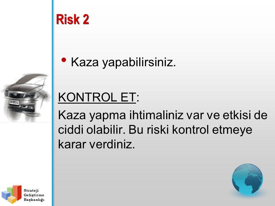 Risk 2 Kaza yapabilirsiniz. KONTROL ET: