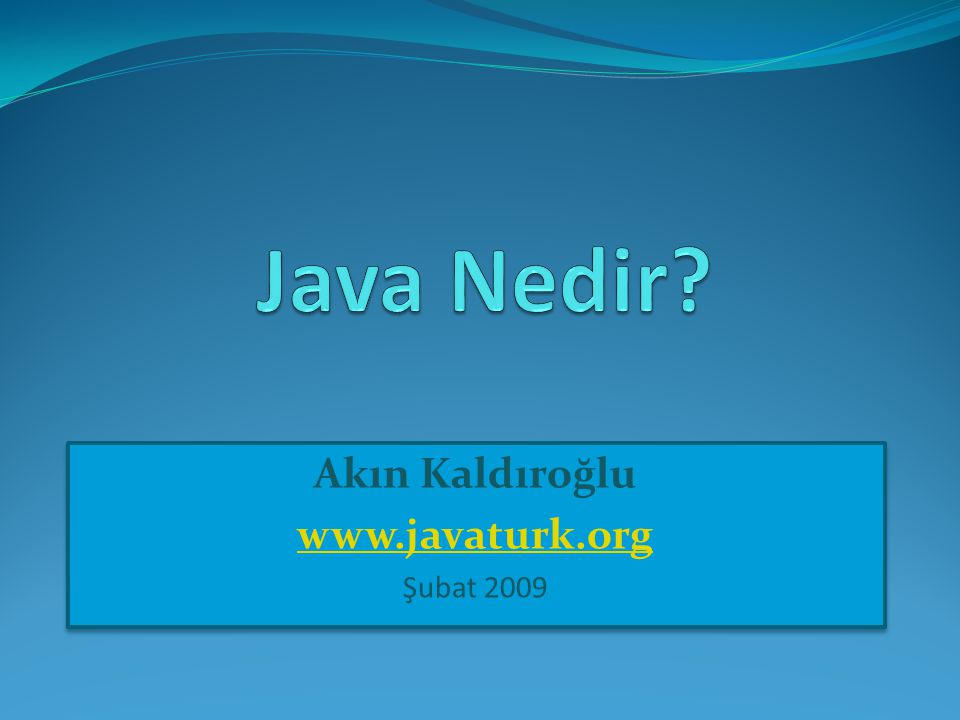 Akın Kaldıroğlu www.javaturk.org Şubat 2009
