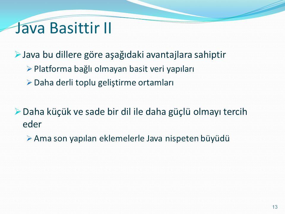 Java Basittir II Java bu dillere göre aşağıdaki avantajlara sahiptir