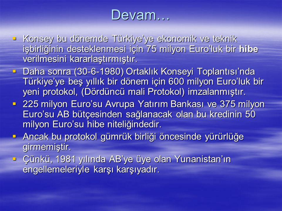Devam… Konsey bu dönemde Türkiye'ye ekonomik ve teknik işbirliğinin desteklenmesi için 75 milyon Euro'luk bir hibe verilmesini kararlaştırmıştır.