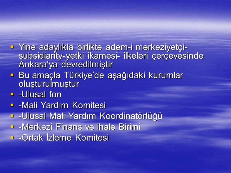Yine adaylıkla birlikte adem-i merkeziyetçi-subsidiarity-yetki ikamesi- ilkeleri çerçevesinde Ankara'ya devredilmiştir