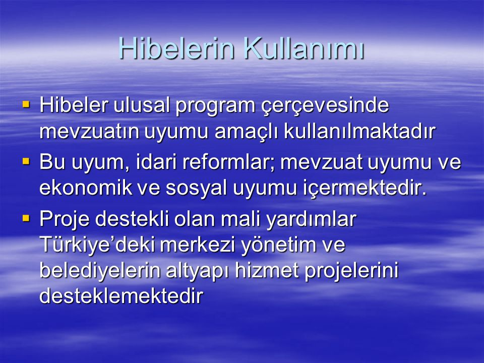 Hibelerin Kullanımı Hibeler ulusal program çerçevesinde mevzuatın uyumu amaçlı kullanılmaktadır.