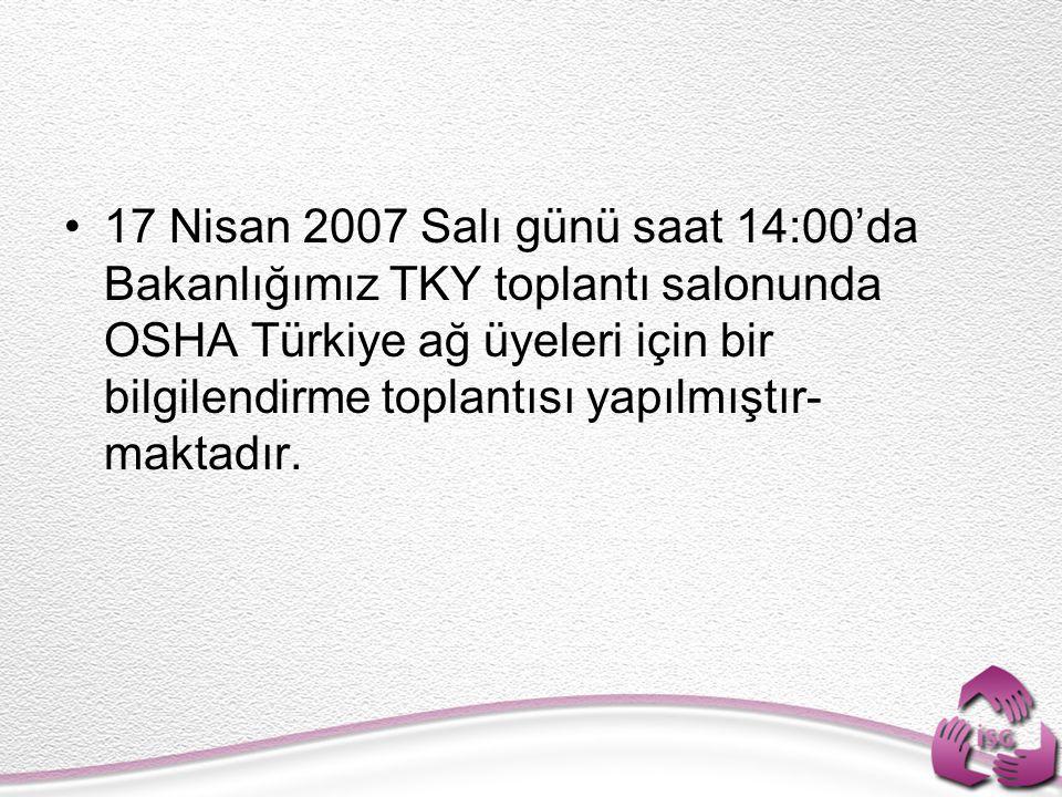 17 Nisan 2007 Salı günü saat 14:00'da Bakanlığımız TKY toplantı salonunda OSHA Türkiye ağ üyeleri için bir bilgilendirme toplantısı yapılmıştır-maktadır.