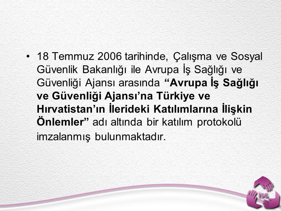 18 Temmuz 2006 tarihinde, Çalışma ve Sosyal Güvenlik Bakanlığı ile Avrupa İş Sağlığı ve Güvenliği Ajansı arasında Avrupa İş Sağlığı ve Güvenliği Ajansı'na Türkiye ve Hırvatistan'ın İlerideki Katılımlarına İlişkin Önlemler adı altında bir katılım protokolü imzalanmış bulunmaktadır.