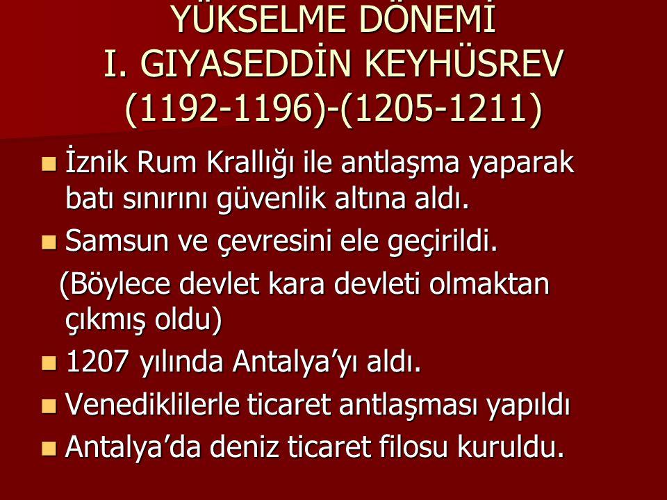 YÜKSELME DÖNEMİ I. GIYASEDDİN KEYHÜSREV (1192-1196)-(1205-1211)
