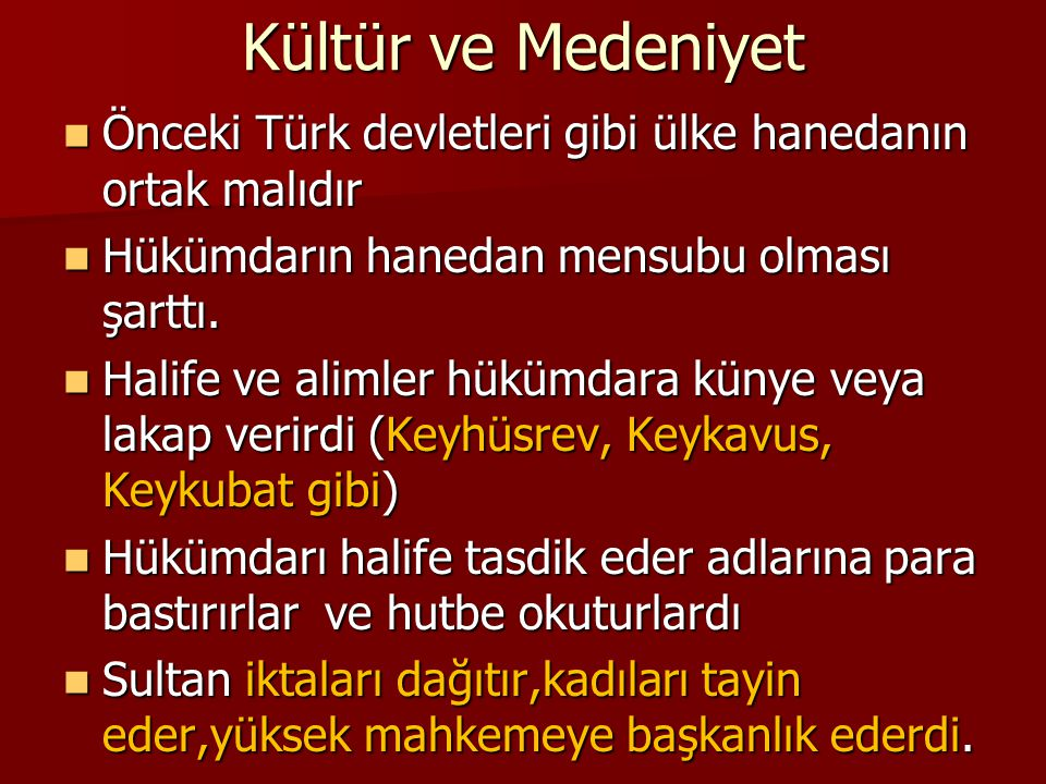 Kültür ve Medeniyet Önceki Türk devletleri gibi ülke hanedanın ortak malıdır. Hükümdarın hanedan mensubu olması şarttı.