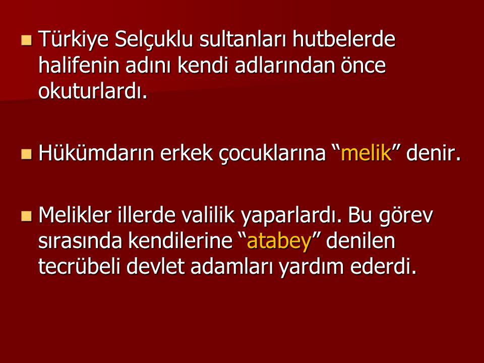 Türkiye Selçuklu sultanları hutbelerde halifenin adını kendi adlarından önce okuturlardı.