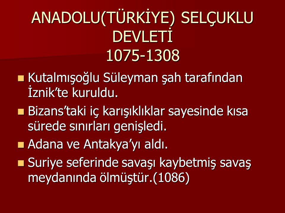 ANADOLU(TÜRKİYE) SELÇUKLU DEVLETİ 1075-1308