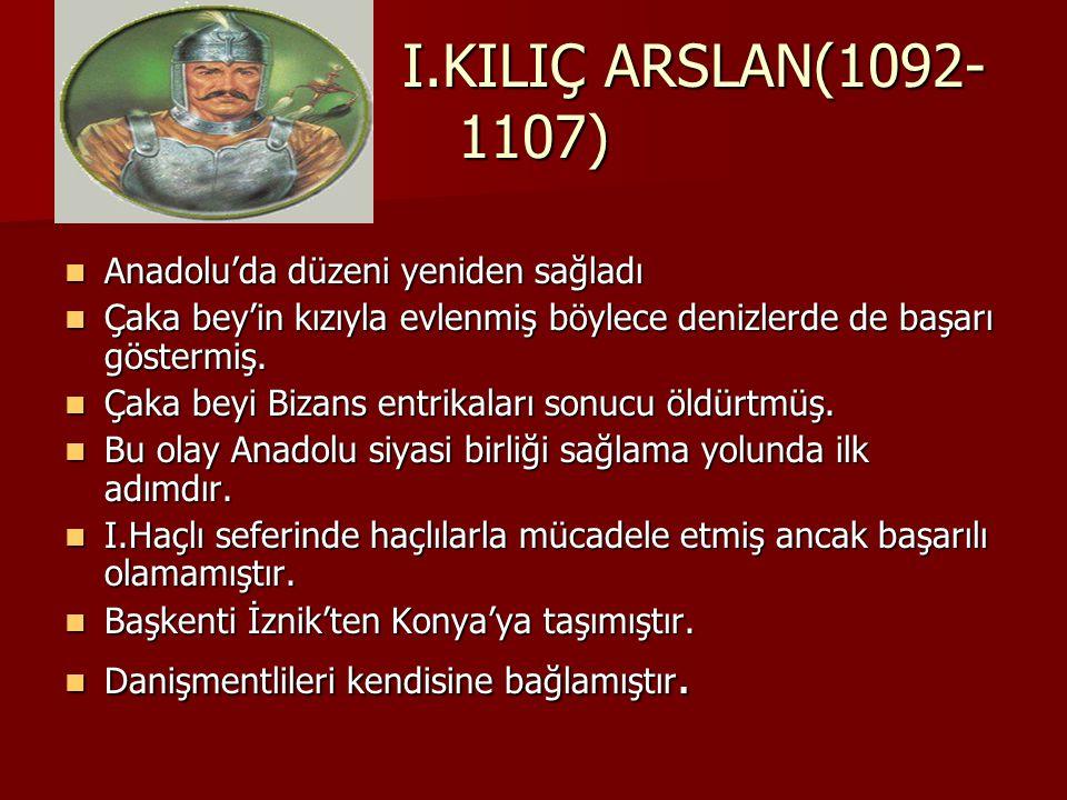 I.KILIÇ ARSLAN(1092-1107) Anadolu'da düzeni yeniden sağladı