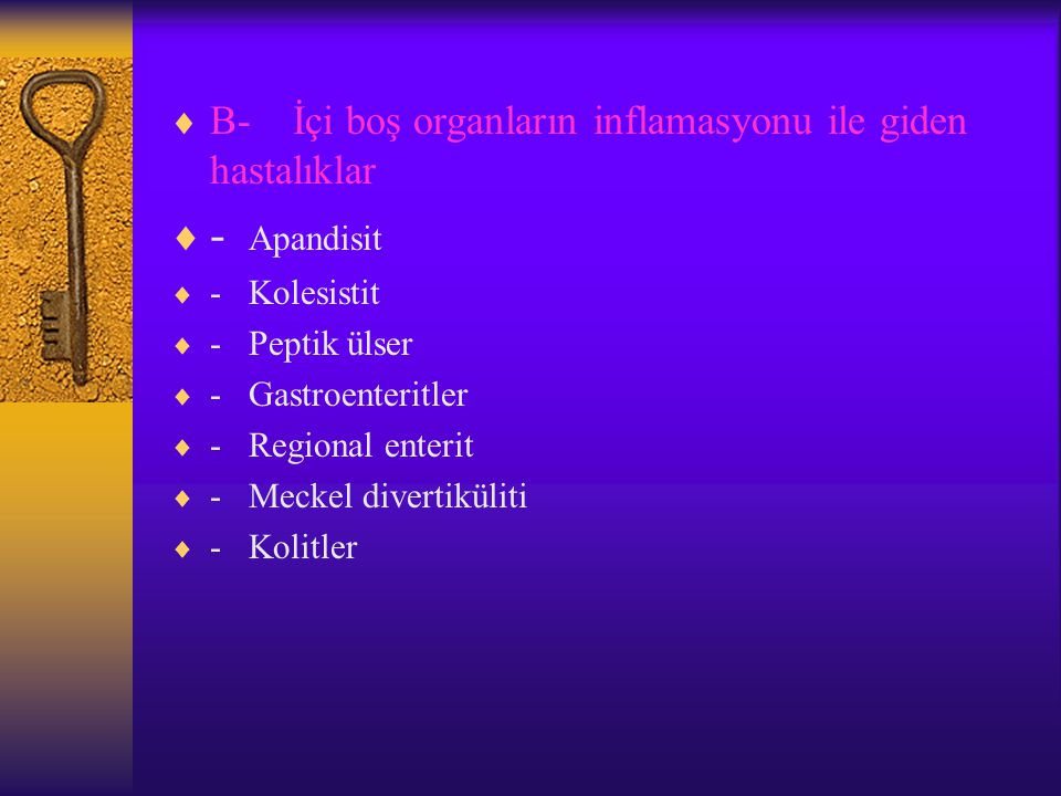 - Apandisit B- İçi boş organların inflamasyonu ile giden hastalıklar
