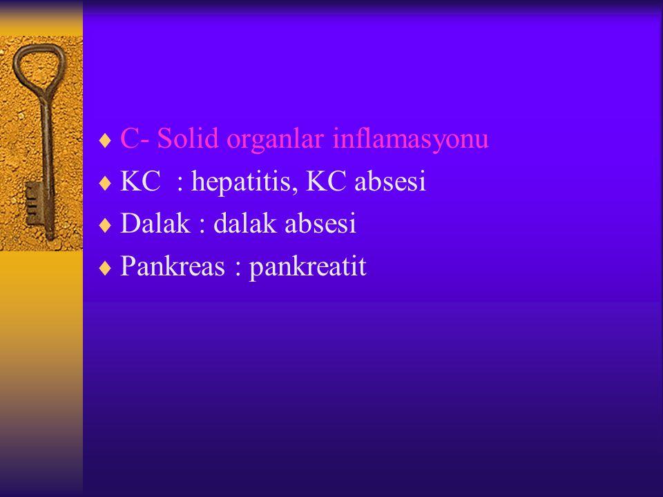 C- Solid organlar inflamasyonu