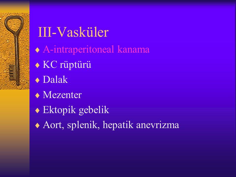 III-Vasküler A-intraperitoneal kanama KC rüptürü Dalak Mezenter