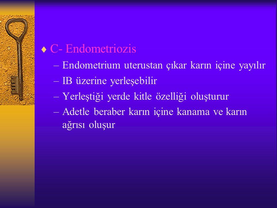 C- Endometriozis Endometrium uterustan çıkar karın içine yayılır