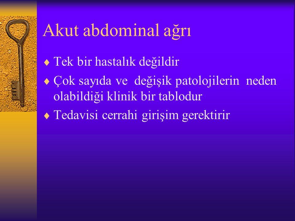 Akut abdominal ağrı Tek bir hastalık değildir