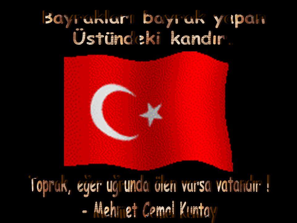 Bayrakları bayrak yapan Toprak, eğer uğrunda ölen varsa vatandır !